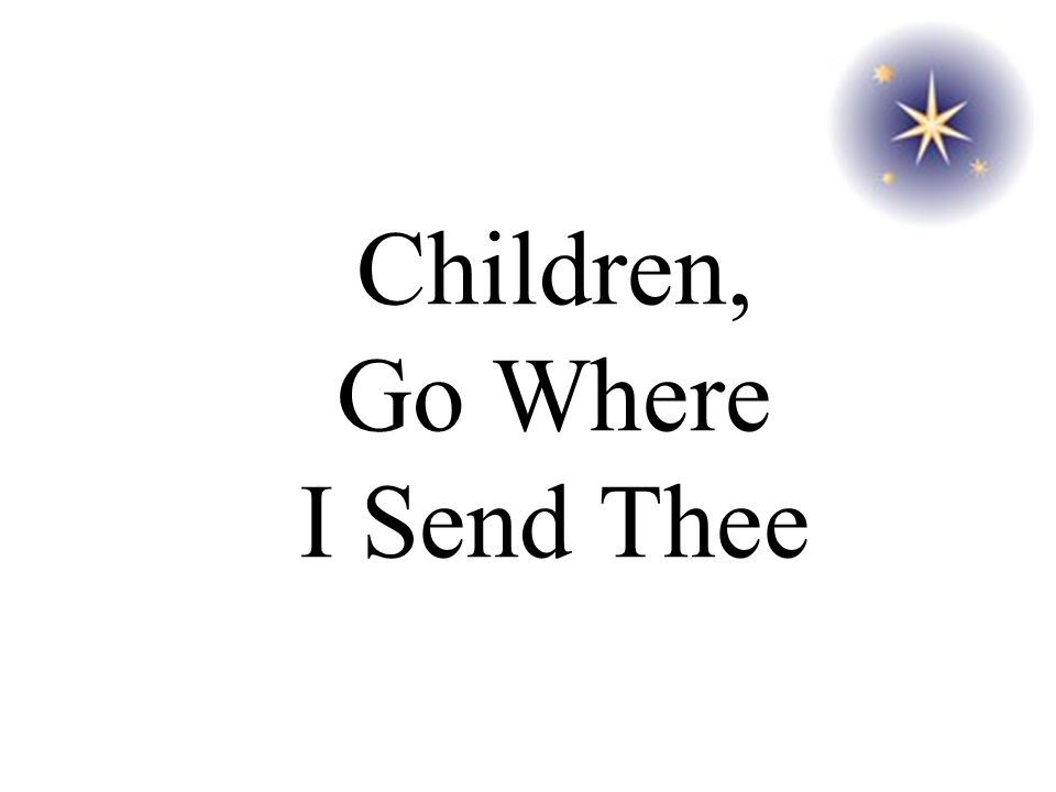 Children, go where I send thee; How shall I send thee?