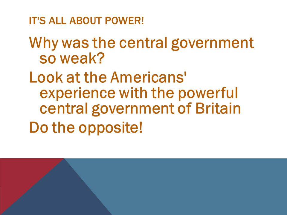 IT S ALL ABOUT POWER.Why was the central government so weak.