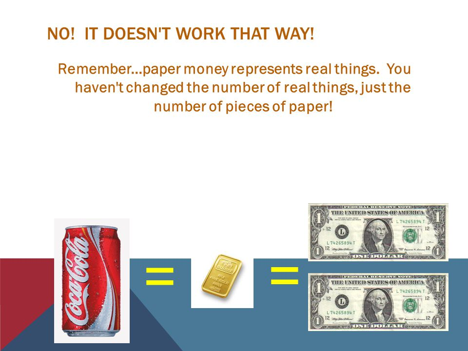 NO.IT DOESN T WORK THAT WAY. Remember...paper money represents real things.