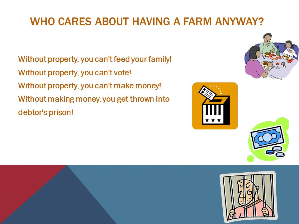 WHO CARES ABOUT HAVING A FARM ANYWAY.Without property, you can t feed your family.