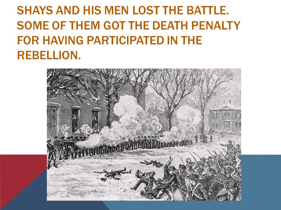 SHAYS AND HIS MEN LOST THE BATTLE.