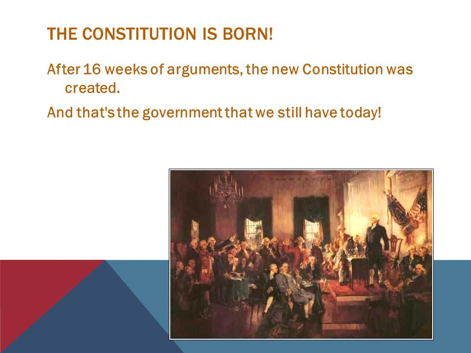 THE CONSTITUTION IS BORN.After 16 weeks of arguments, the new Constitution was created.
