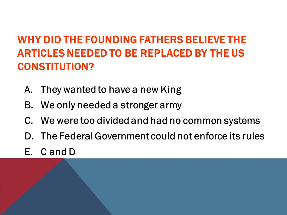 WHY DID THE FOUNDING FATHERS BELIEVE THE ARTICLES NEEDED TO BE REPLACED BY THE US CONSTITUTION.