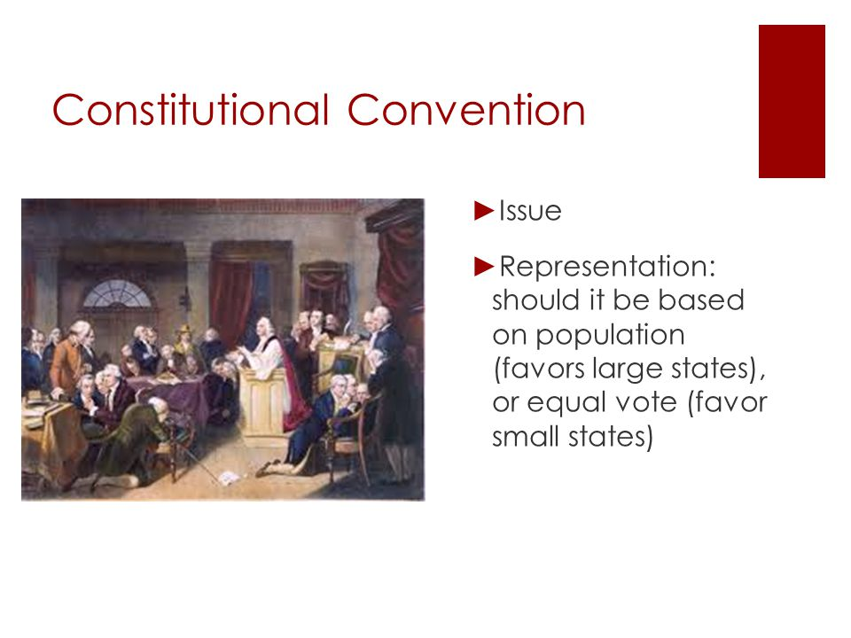 Constitutional Convention ► The Connecticut Compromise : proposed a bicameral legislature - House of Representatives: rep.