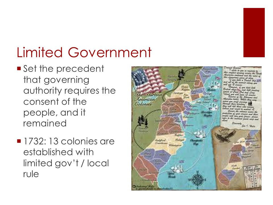 Limited Government  The colonies had legislative bodies that were popularly elected  They passed laws, levied taxes, set policies, and followed something like a constitution - i.e.
