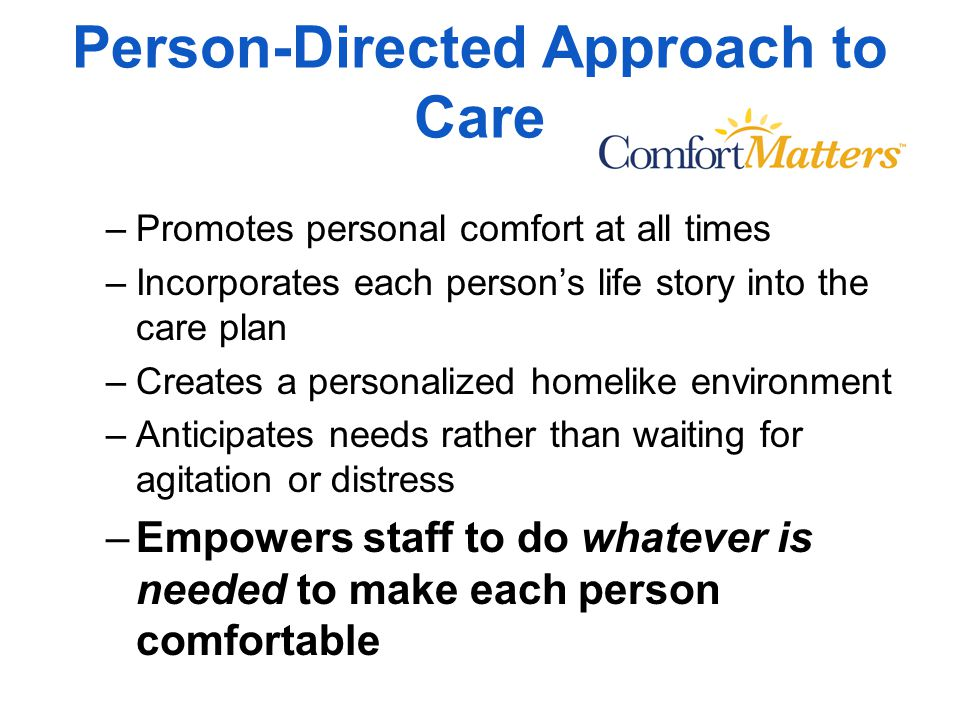 Comfort Matters Care http://www.comfortfirstcare.org/ http://www.jewishhome.org/our-services/palliative- care/jewish-home-lifecare-adopts-comfort-first- model-of-palliative-care-for-elders-with-dementiahttp://www.jewishhome.org/our-services/palliative- care/jewish-home-lifecare-adopts-comfort-first- model-of-palliative-care-for-elders-with-dementia http://www.newyorker.com/reporting/2013/05/20/1 30520fa_fact_meadhttp://www.newyorker.com/reporting/2013/05/20/1 30520fa_fact_mead Supported by NY+Chicago Alzheimer's Association, Samuels Foundation in NYC