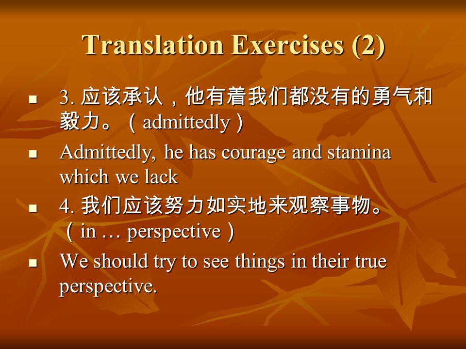 Translation Exercises (3) 5.我信任他,因为他总是言行一致。 ( consistent with ) 5.