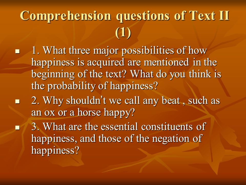 Comprehension questions of Text II (2) 4.Why can no happy man ever become miserable.