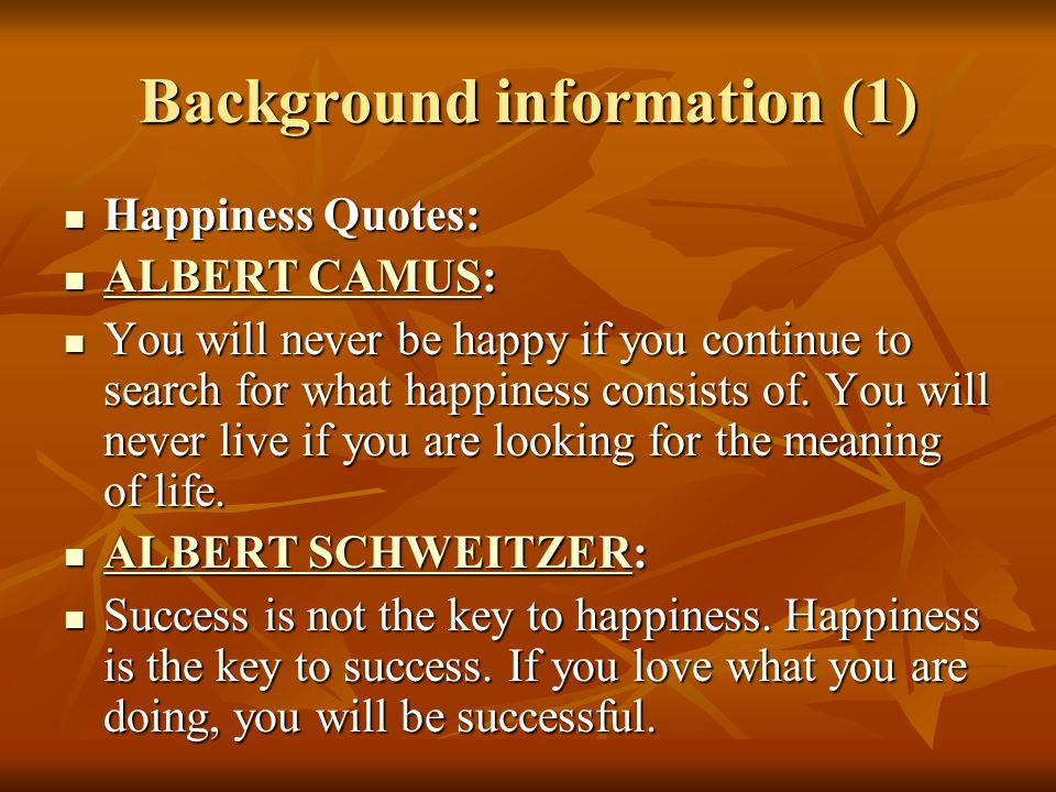 Background information (2) ALBERT SCHWEITZER: ALBERT SCHWEITZER: ALBERT SCHWEITZER ALBERT SCHWEITZER Happiness is nothing more than good health and a bad memory.