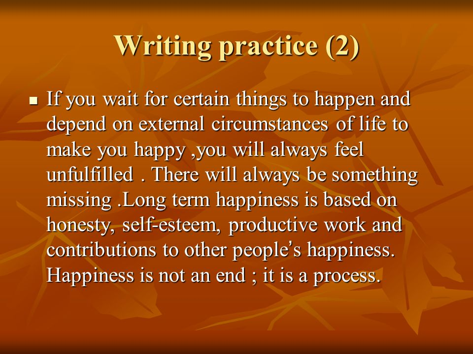 Writing practice (3) Long term happiness is a process of moving towards worthwhile goals and contributing towards the welfare and happiness to others.