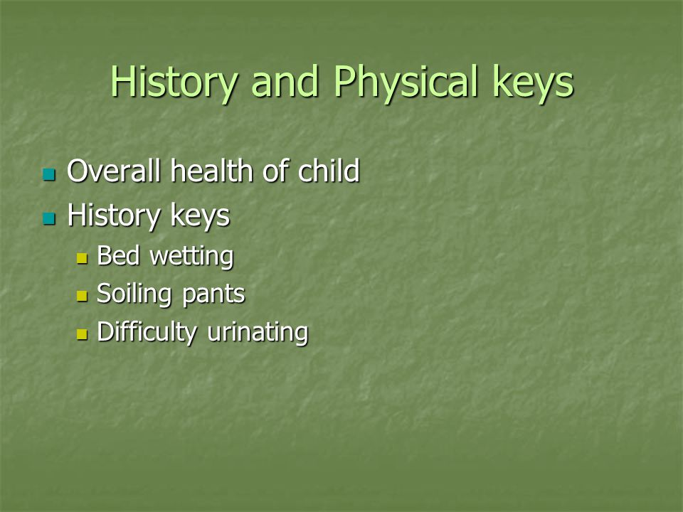 History and Physical keys Complete physical – may need to sedate Complete physical – may need to sedate Particular attention to mouth (frenulum), nose, genitalia, rectum Particular attention to mouth (frenulum), nose, genitalia, rectum Irritation, pain, redness, bruises, burns, tears Irritation, pain, redness, bruises, burns, tears Hymen – age 0-2 under estrogen influences Hymen – age 0-2 under estrogen influences Start thick, pliable, elastic until age two, then becomes thin and delicate Start thick, pliable, elastic until age two, then becomes thin and delicate Intrusion without tear Intrusion without tear