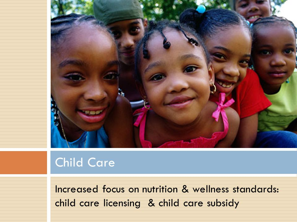 Healthy, Hunger Free-Kids Act: Licensing USDA & HHS must encourage state child care licensing agencies to: Include wellness standards Require foods served to be consistent with the healthy CACFP meal pattern & nutrition standards HHS & USDA are preparing a set of recommendations to share with states