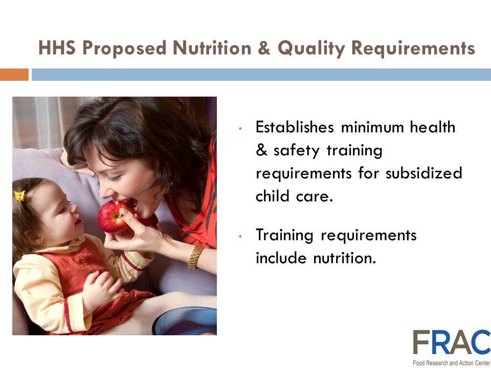 HHS Proposed Nutrition & Quality Requirements One important component for success will be to fully utilize the power of CACFP to support quality in subsidized child care.
