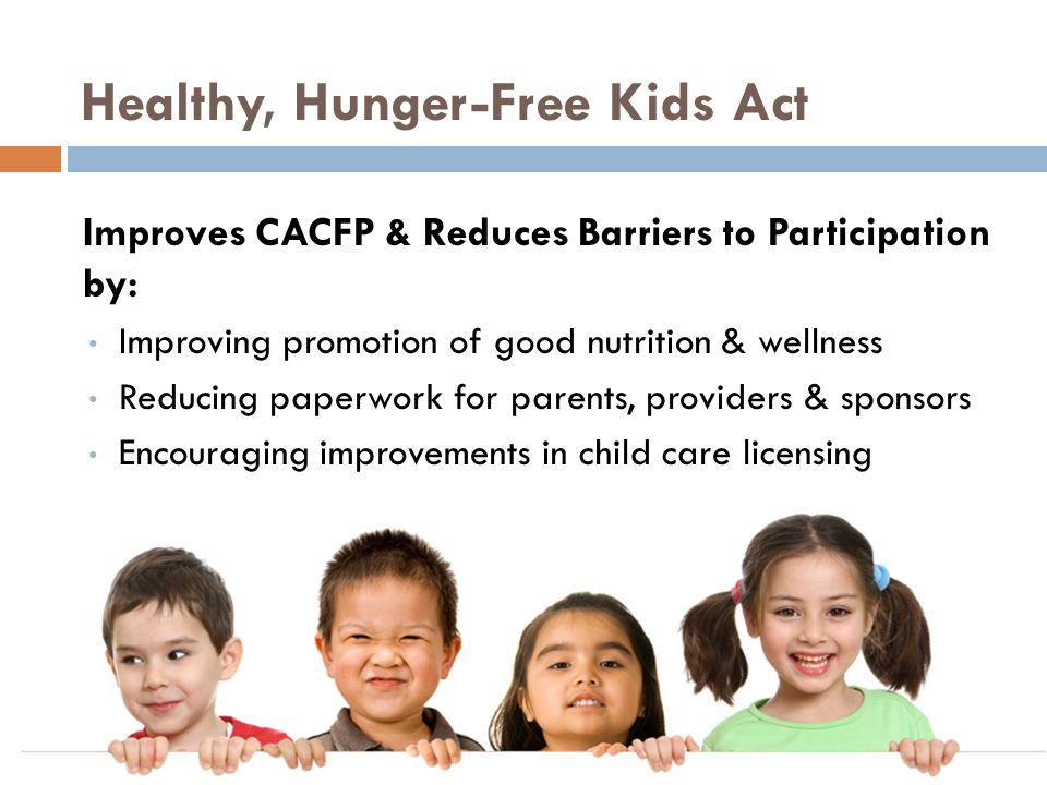 Requires nutrition & wellness education Improves nutrition standards Healthy, Hunger-Free Kids Act: CACFP