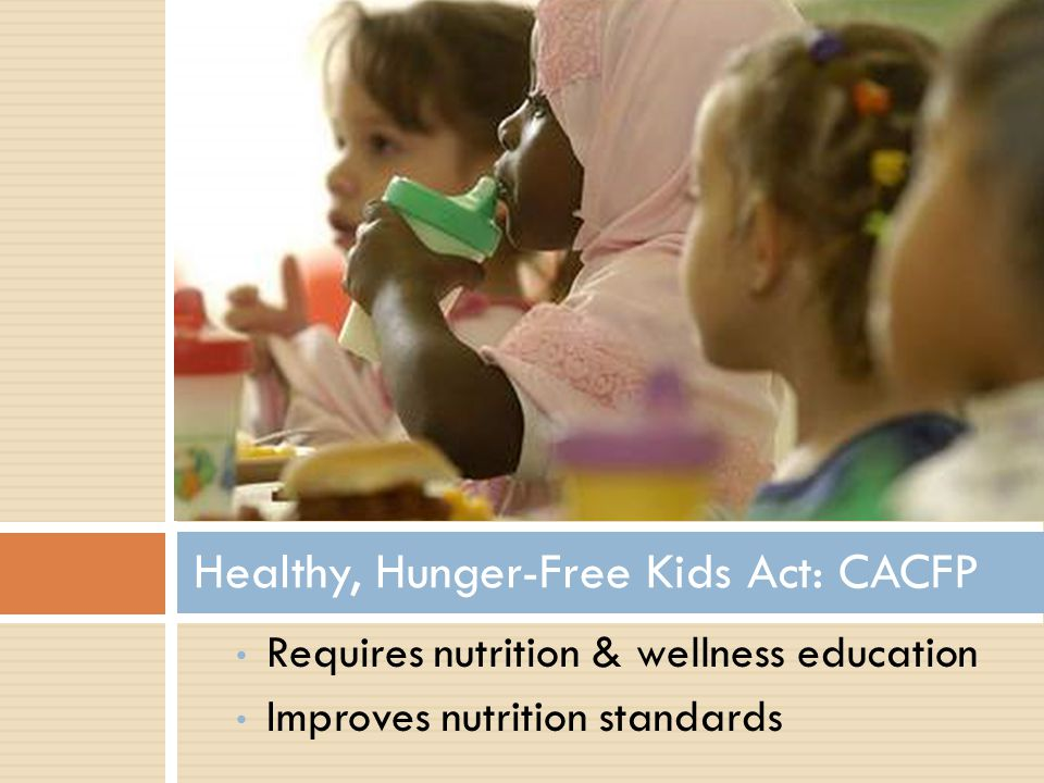 CACFP Nutrition & Wellness Education CACFP required to promote nutrition & wellness in child care with a focus on offering good nutrition, plenty of physical activity.