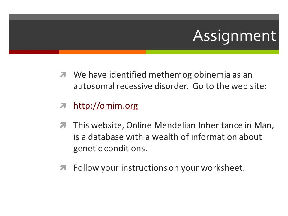 Assignment  We have identified methemoglobinemia as an autosomal recessive disorder.
