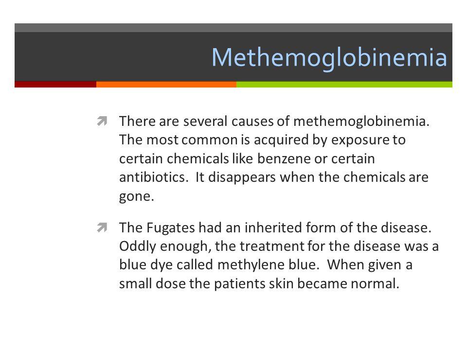 Methemoglobinemia  There are several causes of methemoglobinemia.