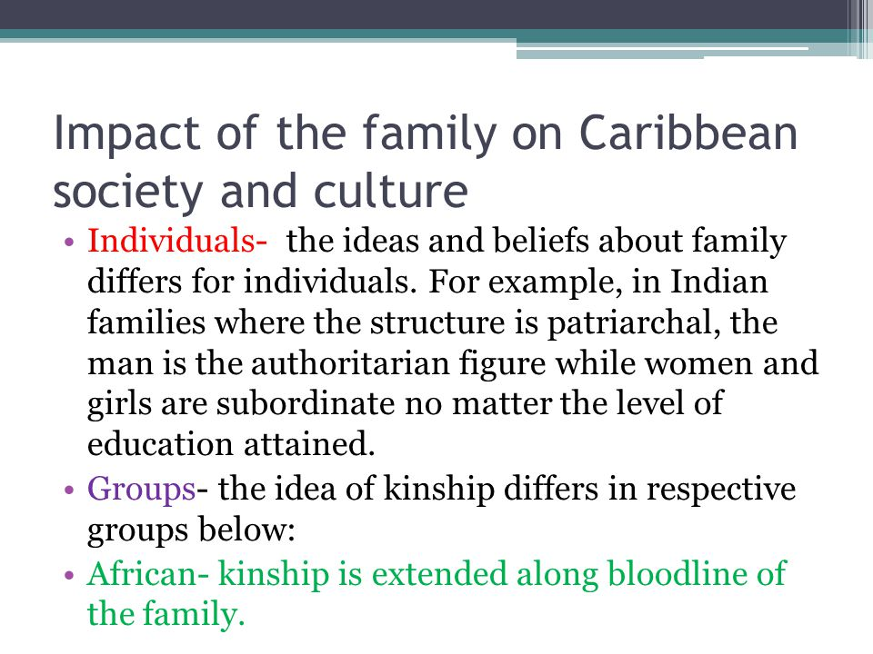 Impact of the family Cont'd Muslim families- the issues of kinship and the extended family include the practice of polygamy which is unlawful in the Caribbean.