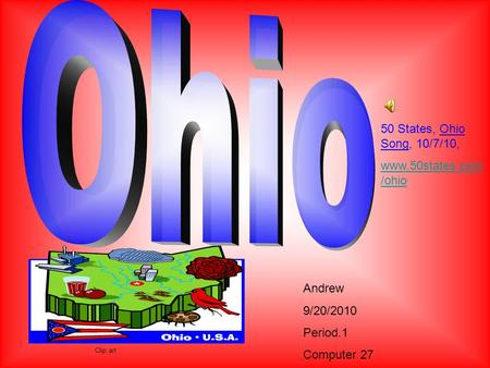 Andrew 9/20/2010 Period.1 Computer 27 Clip art 50 States, Ohio Song, 10/7/10, www.50states.com /ohio.