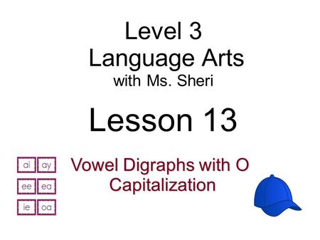 Level 3 Language Arts with Ms. Sheri Lesson 13 Vowel Digraphs with O Capitalization Capitalization.