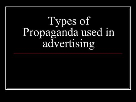 Types of Propaganda used in advertising. Bandwagon These ads/commercials tell consumers …..Everyone's doing it so you should too!