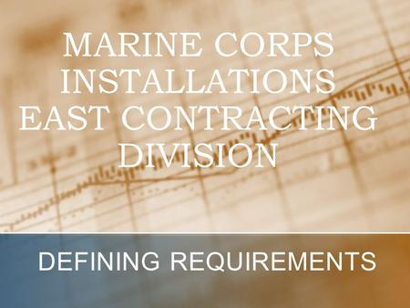 MARINE CORPS INSTALLATIONS EAST CONTRACTING DIVISION DEFINING REQUIREMENTS.