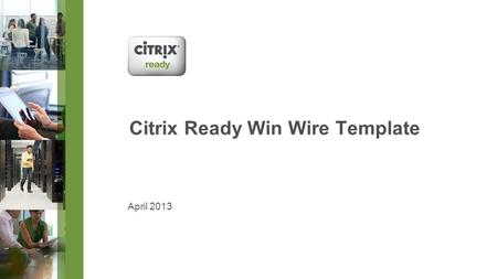Citrix Ready Win Wire Template April 2013. © 2013 Citrix | Confidential – Do Not Distribute Customer name (Arial 34 pt.) Solution-based product statement.