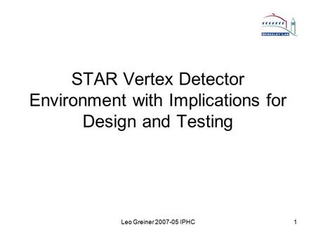 Leo Greiner 2007-05 IPHC1 STAR Vertex Detector Environment with Implications for Design and Testing.