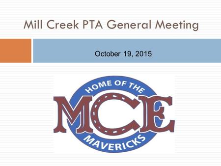 Mill Creek PTA General Meeting October 19, 2015. Thank you! Mill Creek PTA would like to thank everyone for their support of our No Hassle Fundraiser.