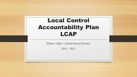 Local Control Accountability Plan LCAP Walnut Valley Unified School District 2013 - 2014.