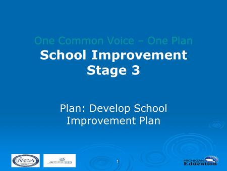 1 One Common Voice – One Plan School Improvement Stage 3 Plan: Develop School Improvement Plan.
