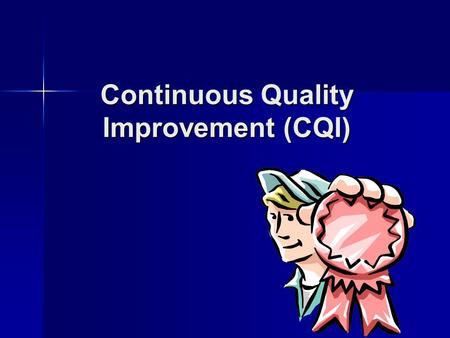 Continuous Quality Improvement (CQI). What is Continuous Quality Improvement? emphasizes organization and systems emphasizes organization and systems.