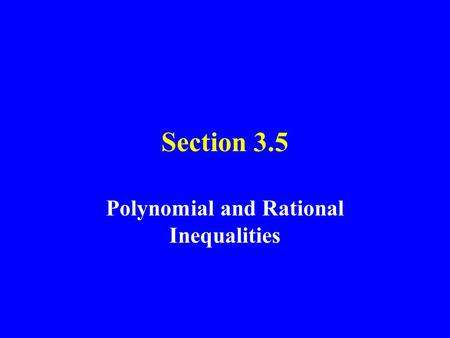Section 3.5 Polynomial and Rational Inequalities.