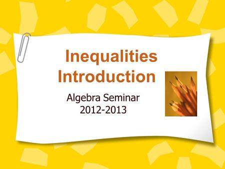 Inequalities Introduction Algebra Seminar 2012-2013.