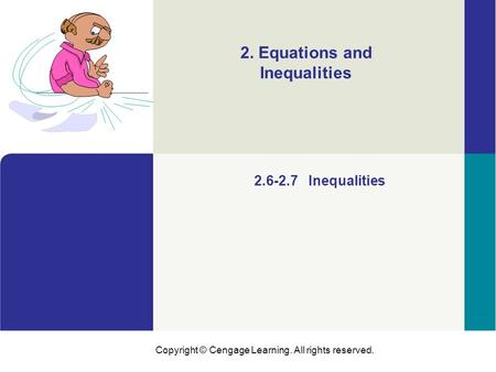 Copyright © Cengage Learning. All rights reserved. 2.6-2.7 Inequalities 2. Equations and Inequalities.