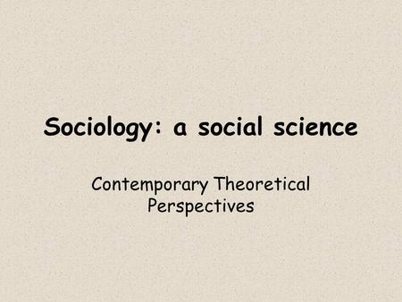 theoretical approaches in sociology In sociology, a few theories provide broad perspectives that help explain many different aspects of social life, and these are called paradigms paradigms are philosophical and theoretical frameworks used within a discipline to formulate theories, generalizations, and the experiments performed in support of them.