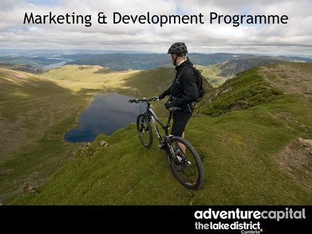 Marketing & Development Programme. Vision To be recognised as Adventure Capital UK by 2012 by working in partnership to develop, promote & sell sustainable.