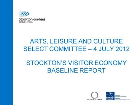 ARTS, LEISURE AND CULTURE SELECT COMMITTEE – 4 JULY 2012 STOCKTON'S VISITOR ECONOMY BASELINE REPORT.