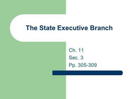 The State Executive Branch Ch. 11 Sec. 3 Pp. 305-309.