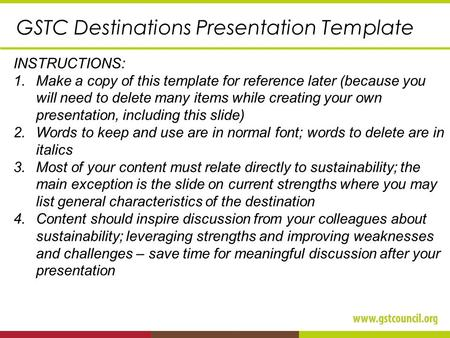 GSTC Destinations Presentation Template INSTRUCTIONS: 1.Make a copy of this template for reference later (because you will need to delete many items while.