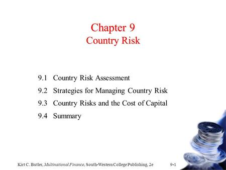 Kirt C. Butler, Multinational Finance, South-Western College Publishing, 2e 9-1 Chapter 9 Country Risk 9.1Country Risk Assessment 9.2Strategies for Managing.
