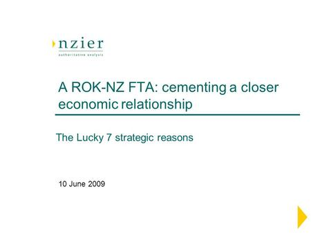 A ROK-NZ FTA: cementing a closer economic relationship 10 June 2009 The Lucky 7 strategic reasons.
