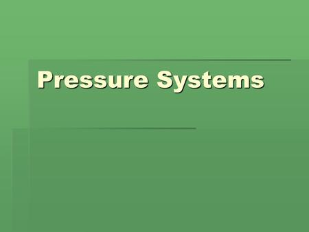 Pressure Systems. What is air pressure?  It is caused by the weight of all the air in the atmosphere pushing down on Earth.  It is also known as atmospheric.