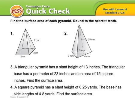 Find the surface area of each pyramid. Round to the nearest tenth. 1.2. 3. A triangular pyramid has a slant height of 13 inches. The triangular base has.