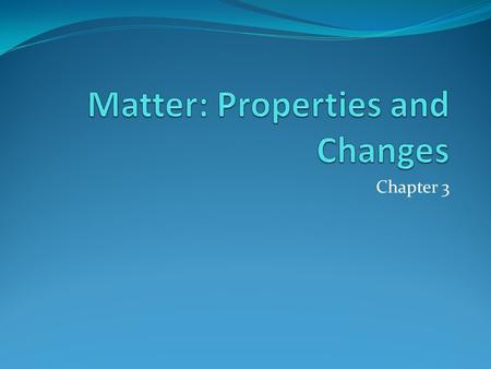 Chapter 3. Matter Definition: Matter is anything that has mass and takes up space. Chemistry is the study of matter.