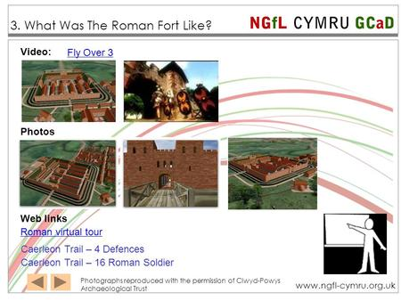 NGfL CYMRU GCaD www.ngfl-cymru.org.uk Video: Photographs reproduced with the permission of Clwyd-Powys Archaeological Trust Photos Web links Roman virtual.