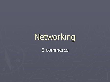 Networking E-commerce. E-commerce ► A general term used to describe the buying and selling of products or services over the Internet. ► This covers a.