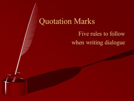 Five rules to follow when writing dialogue Quotation Marks.