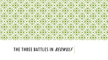 THE THREE BATTLES IN BEOWULF. Fight Superhuman Forces Human ForcesMaterial ForcesComment GrendelGod, evil, wyrdBeowulf alone None-Beowulf fights for honor.