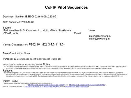 CoFIP Pilot Sequences Document Number: IEEE C 80216m-09_2239r2 Date Submitted: 2009-17-05 Source: Padmanabhan M S, Kiran Kuchi, J. Klutto Milleth, SivakishoreVoice: